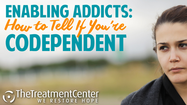 Enabling Addicts: How to Tell if you're codependent